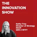 Gen Z WTF? – Kathy Troy Strategy Director at MCCP